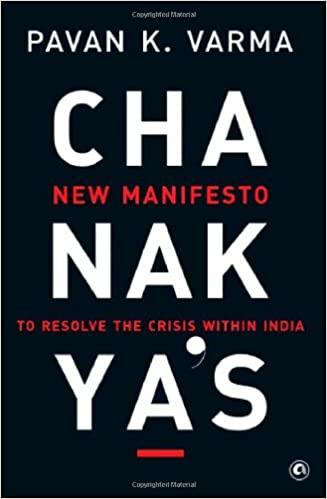 CHANAKYAS NEW MANIFESTO: TO RESOLVE THE CRISIS WITHIN INDIA