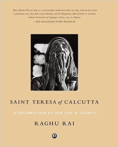 SAINT TERESA OF CALCUTTA: A CELEBRATION OF HER LIFE & LEGACY