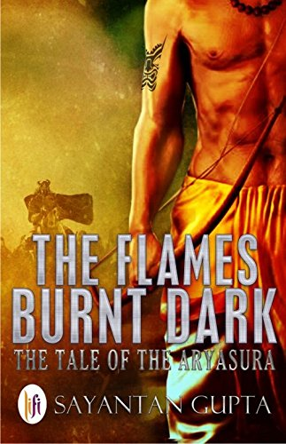 THE FLAMES BURNT DARK: THE TALE OF THE ARYASURA