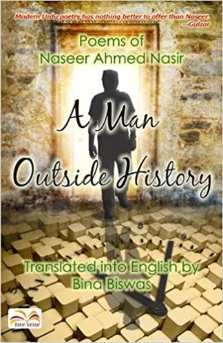 A MAN OUTSIDE HISTORY: POEMS OF NASEER AHMED NASIR