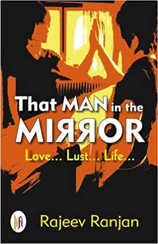 That Man in the Mirror: Love, Lust and Life