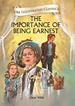 The Importance of Being Earnest : Illustrated abridged Classics (Om Illustrated Classics)