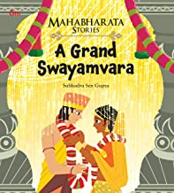 MAHABHARATA STORIES: A GRAND SWAYAMVARA (MAHABHARATA STORIES FOR CHILDREN)