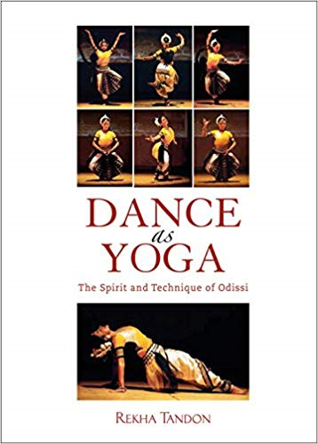 Dance as Yoga: The Spirit and Technique of Odissi
