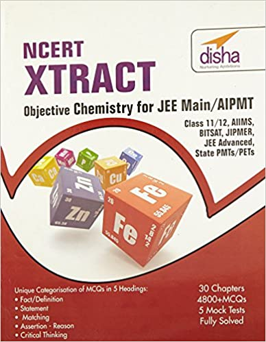 NCERT XTRACT – OBJECTIVE CHEMISTRY FOR JEE MAIN, AIPMT, CLASS 11/ 12, AIIMS, BITSAT, JIPMER, JEE ADV, STATE PMTS/ PETS