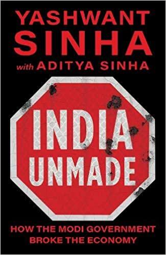India Unmade How The Modi Government Broke The Economy