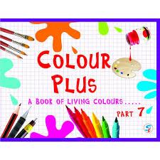 COLOUR PLUS PART - 7 - A BOOK FOR LIVING COLOURS