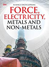 Encyclopedia: Force, Electricity, Metals and Non-Metales (Science Encyclopedia)