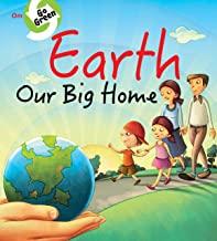 ENVIRONMENT  ENCYCLOPEDIA : EARTH OUR BIG HOME (GO GREEN)