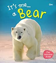 Bear : Its Me Bear ( Animal Encyclopedia)