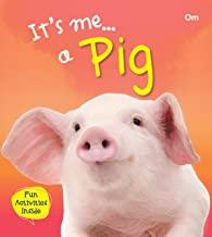 Pig : Its Me Pig ( Animal Encyclopedia)
