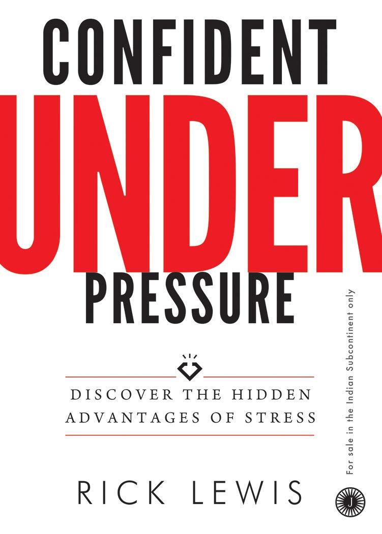 Confident Under Pressure (DISCOVER THE HIDDEN ADVANTAGES OF STRESS)