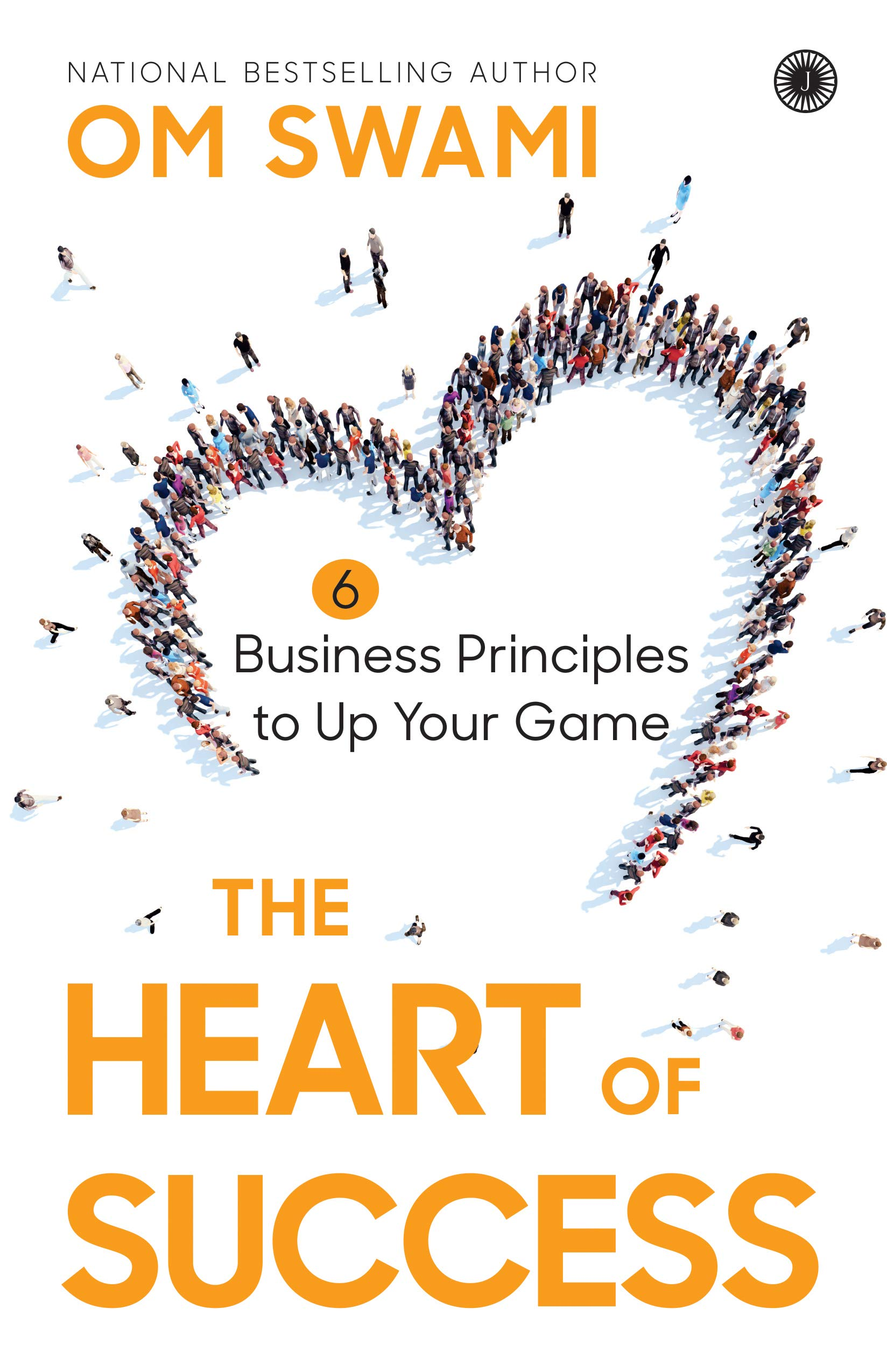 THE HEART OF SUCCESS (6 BUSINESS PRINCIPLES TO UP YOUR GAME)