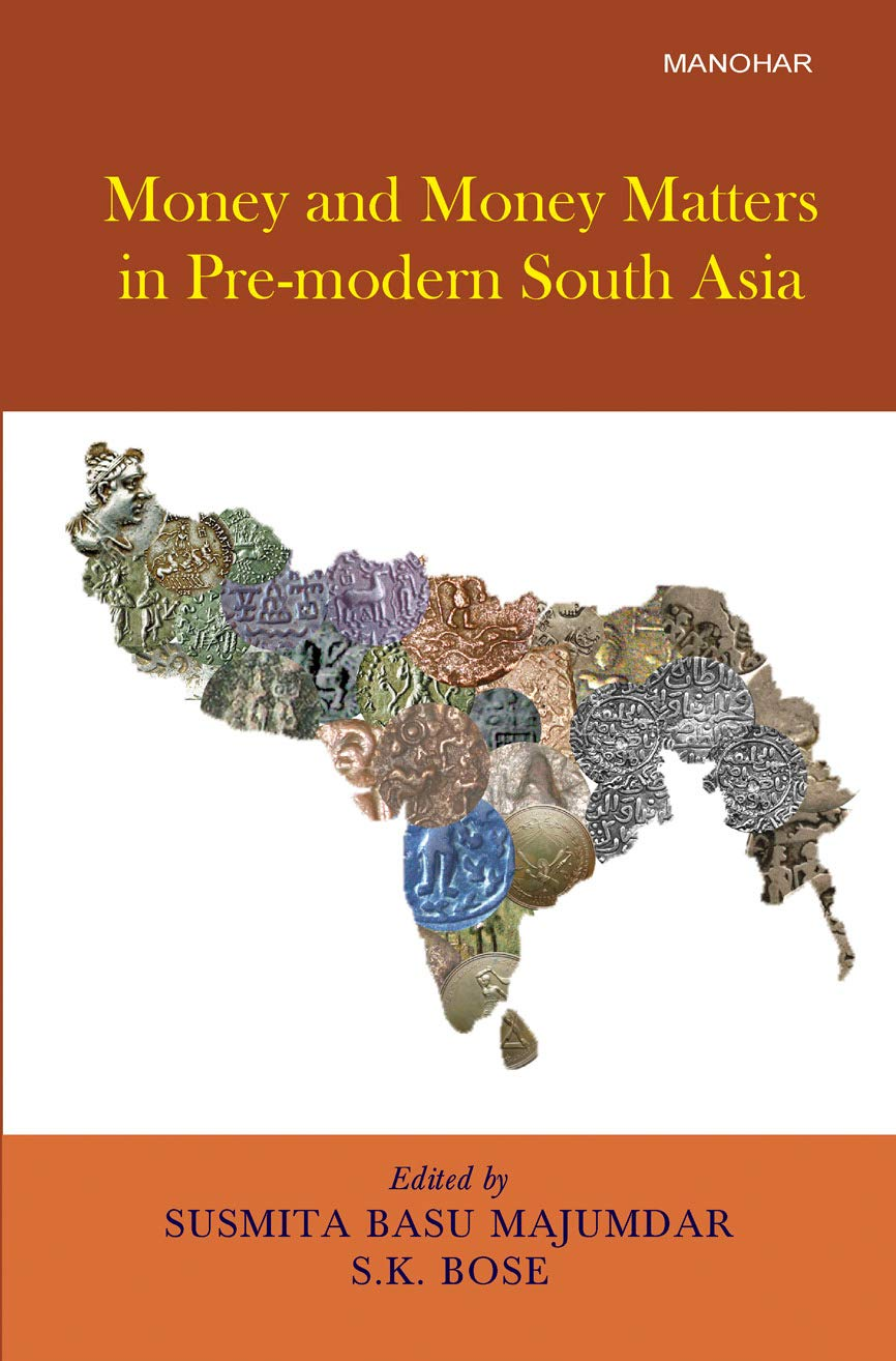 Money and Money Matters in Pre-Modern South Asia