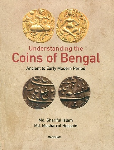 UNDERSTANDING THE COINS OF BENGAL: ANCIENT TO EARLY MODERN PERIOD
