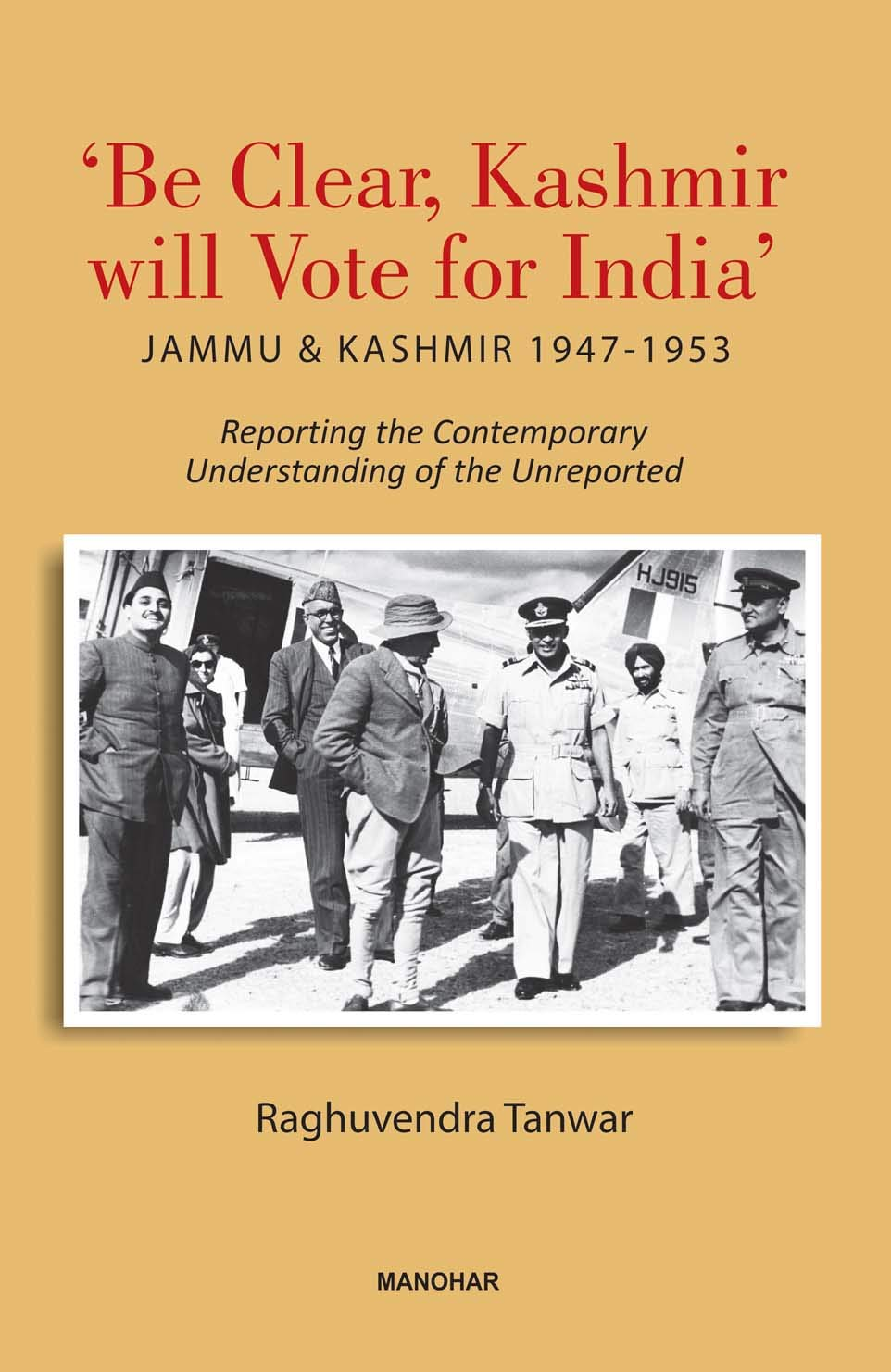 'Be Clear, Kashmir will Vote for India': Jammu & Kashmir 1947-1953 – Reporting the Contemporary Understanding of the Unreported
