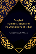 Mughal Administration and the Zamindars of Bihar