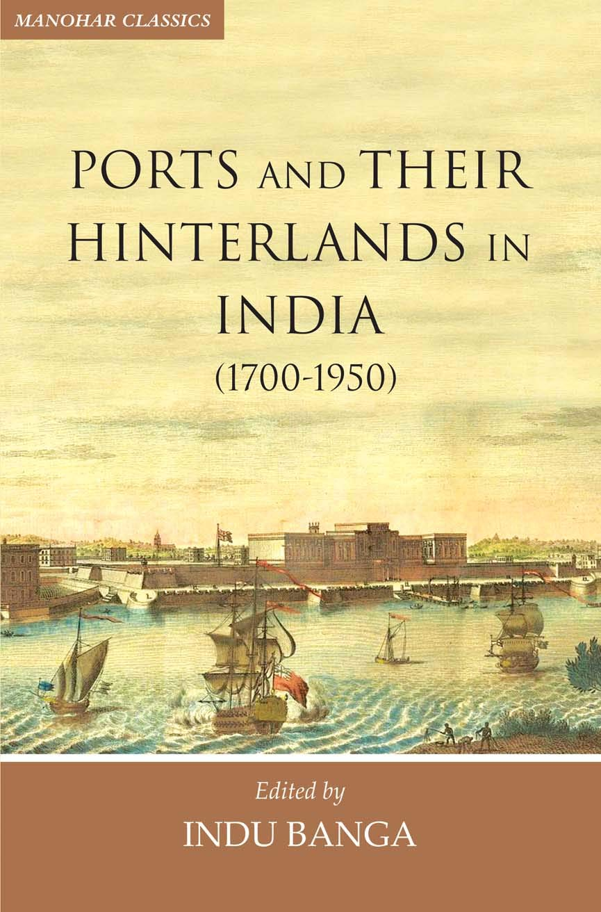 PORTS AND THEIR HINTERLANDS IN INDIA (1700-1950 )