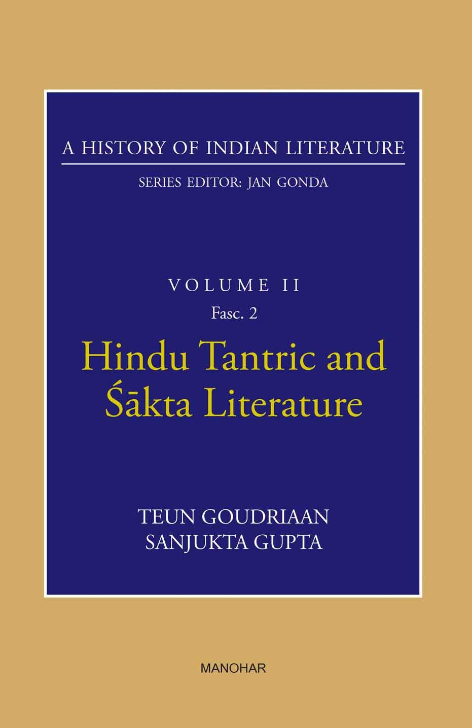 A HISTORY OF INDIAN LITERATURE: VOLUME II: HINDU TANTRIC AND SAKTA LITERATURE