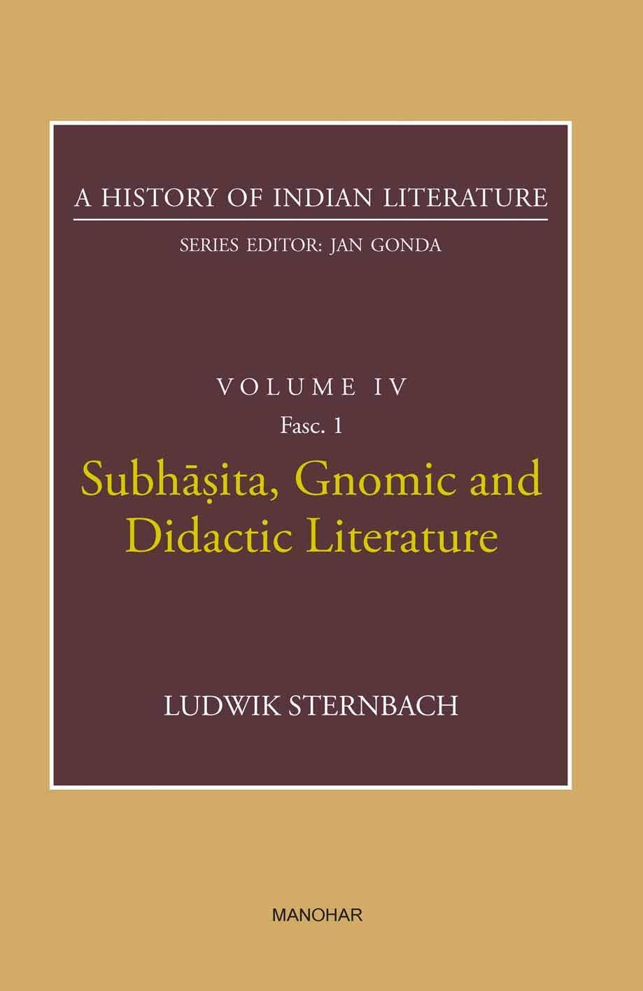 SUBHASITA, GNOMIC AND DIDACTIC LITERATURE (A HISTORY OF INDIAN LITERATURE, VOLUME 4, FASC. 1)