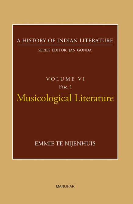 A HISTORY OF INDIAN LITERATURE VOLUME VI FASC 1: MUSICOLOGICAL LITERATURE