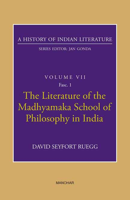 A HISTORY OF INDIAN LITERARTURE: VOLUME VII: THE LITERATURE OF THE MADHYAMAKA SCHOOL OF PHILOSOPHY IN INDIA