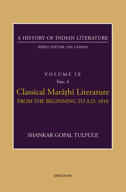 A HISTORY OF INDIAN LITERATURE VOLUME IX FASC.4:CLASSICAL MARATHI LITERATURE FROM THE BEGINNINGTO A.D.1818
