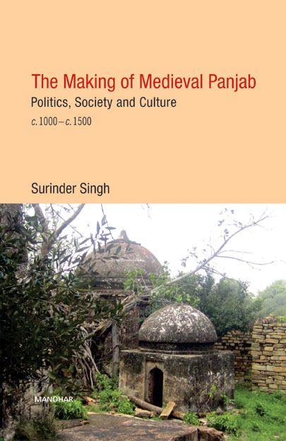 The Making of Medieval Panjab: Politics, Society and Culture c. 1000–c. 1500