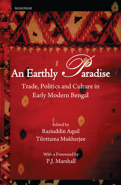 An Earthly Paradise: Trade, Politics and Culture in Early Modern Bengal