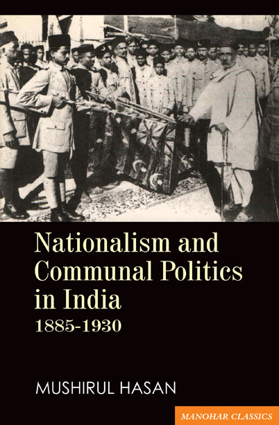 NATIONALISM AND COMMUNAL POLITICS IN INDIA 1885-1930