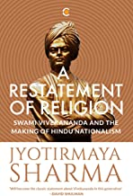 A RESTATEMENT OF RELIGION: SWAMI VIVEKANANDA AND HINDU NATIONALISM