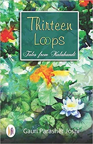 Thirteen Loops : Tales from Kalahandi
