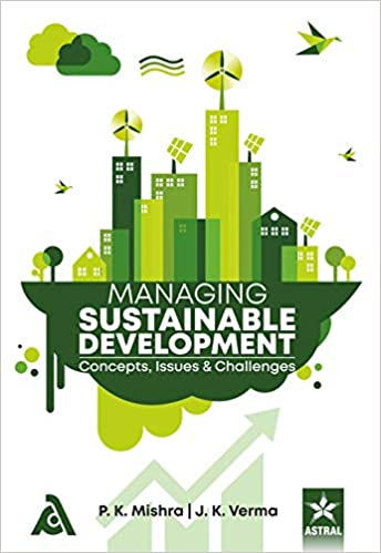 MANAGING SUSTAINABLE DEVELOPMENT: CONCEPTS ISSUES AND CHALLENGES