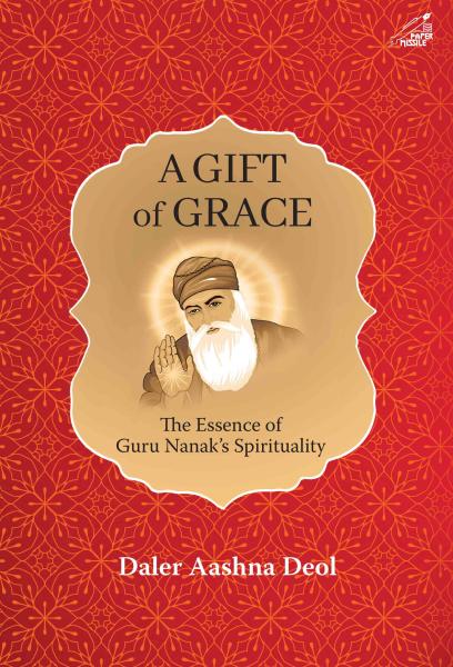A Gift of Grace: The Essence of Guru Nanak's Spirituality