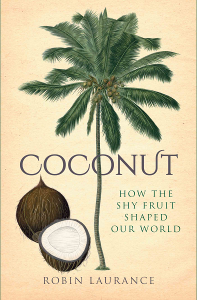 Coconut: How The Shy Fruit Shaped Our World
