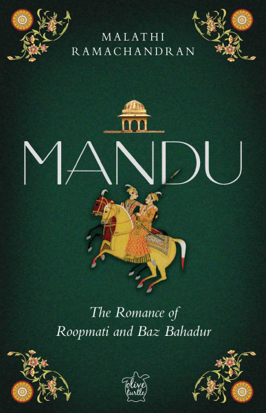 Mandu: The Romance of Roopmati and Baz Bahadur