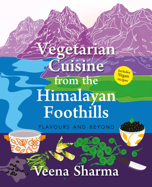 Vegetarian Cuisine from the Himalayan Foothills: Flavours and Beyond