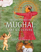 Reflections on Mughal Art and Culture