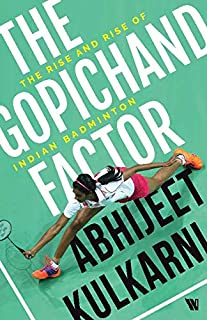The Gopichand Factor : The Rise and Rise of Indian Badminton