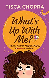 What's Up With Me?: Puberty, Periods, Pimples, People, Problems and More