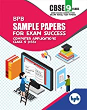 BPBSAMPLE PAPERS FOR EXAM SUCCESSCOMPUTER APPLICATIONSCLASS 9TH (165)….AS PER CBSE BOARD EXAMINATION SMART MODEL TEST PAPERS