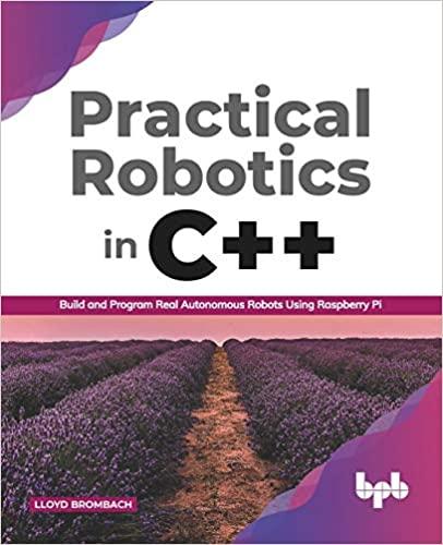Practical Robotics in C++: Build and Program Real Autonomous Robots Using Raspberry Pi