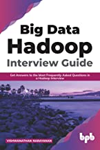 Big Data Hadoop Interview Guide : Get answers to the most frequently asked questions in a Hadoop interview