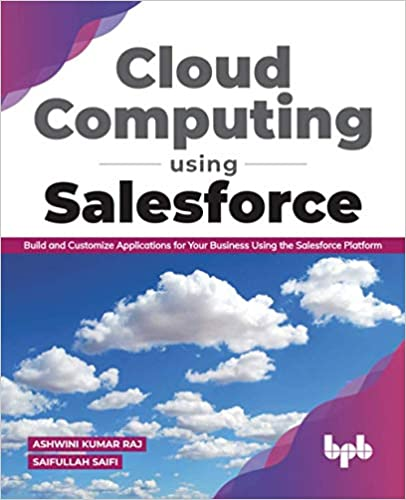 Cloud Computing Using Salesforce :Build and Customise Applications for your business using the Salesforce Platform