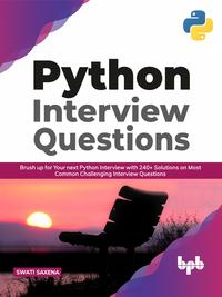 PYTHON INTERVIEW QUESTIONS: BRUSH UP FOR YOUR NEXT PYTHON INTERVIEW WITH 240+ SOLUTIONS ON MOST COMMON CHALLENGING INTERVIEW QUESTIONS