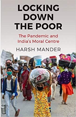 Locking Down the Poor:The Pandemic and India's Moral Centre