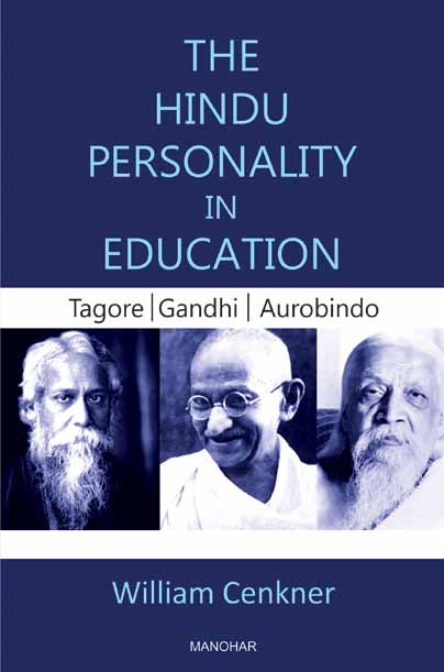 The Hindu Personality in Education: Tagore/ Gandhi/ Aurobindo