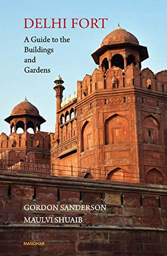 Delhi Fort: A Guide to the Buildings and Gardens
