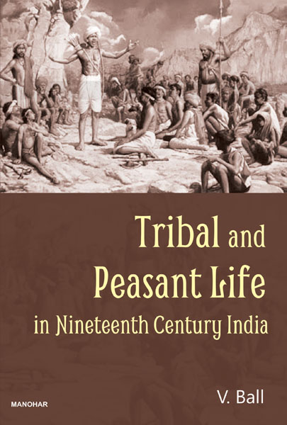 Tribal and Peasant Life in Nineteenth Century India