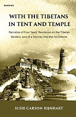 With the Tibetans in Tent and Temple: Narrative of Four Years` Residence on the Tibetan Bordes, and of a Journey into the Far Interior